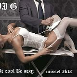 DJ G - BeCool Be SexXxy MixSet 2k13