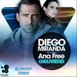 Diego Miranda Feat. Ana Free - Girlfriend (Dj Akrep Remix)