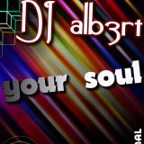 DJ alb3rt - Your Soul (Original)