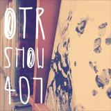 OTR Show #407