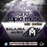 GALAJDA MUSIC - JUST DRINK AND STUPID MUSIC mix series #4