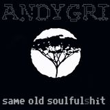 andygri | same old soulful sh!t