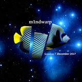 m1ndwarp-Session December 2017-vol.7