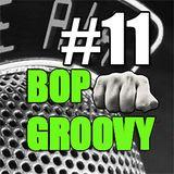 bop groovy radio show #11