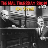 The Mal Thursday Show #163: On Trial!