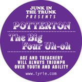 Iyrie! Junk In The Trunk - Potterton, The Big Four Uh-Oh. Age & Treachery