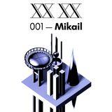 XX XX Podcast 001 - MIKAIL