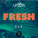 Fresh Vibes 13 w/ M&M (DJ Set) @ Rádio UP AIR (12.3.2015)