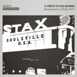 Subradio 03 Apr 2015 / A tribute to Stax Records