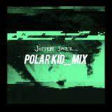 Jitter Jazz /// Polar Kid Mix /// July 2018
