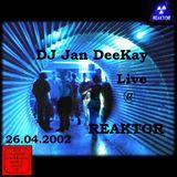DJ Jan DeeKay - 26.04.2002 Live @ REAKTOR
