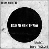 Lucky Muchtar: From My Point Of View 2 (Jakarta, Feb 20 2016)