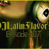 DJLatinFlavor's Episode-107