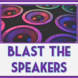 Blast The Speakers