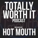 Hot Mouth - Totally Worth It Podcast Ep 11