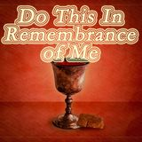 Do This In Remembrance of Me - Audio