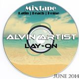 Latin/Beach House Mixtape Alvin Artist & Lay-On June 2014