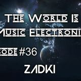 DJ ZADKI Present.-The World Is Music Electronic (Episode #36)