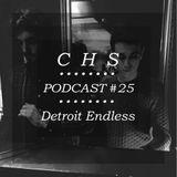 C.H.S Podcast #25 >  Detroit Endless