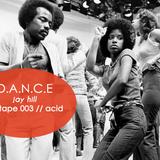 D.A.N.C.E. // jay hill // mixtape 003 acid