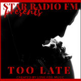 Star Radio FM presents, Too Late