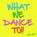 What We Dance To