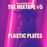 The Mixtape #5: Plastic Plates Mixed By Jesse Cassettes