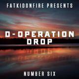 FatKidOnFire Presents #6 - D-Operation Drop