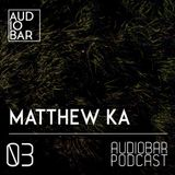 Audiobar Podcast 2019 - Matthew Ka