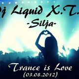 Dj Liquid X.T.C - Silja (Trance is Love 03.08.2012)
