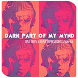 DARK PART OF MY MYND: BAD TRIPS & PEAK IMPRESSIONS 1966-68