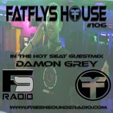 FatFlys House Podcast #106.  In The Hot Seat With DAMON GREY