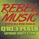 REBEL MUSIC with IRIE DOLE on Q103 Maui - 05-04-13 New music showcase!