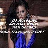 DJ Kosvanec, Jaroslav Nodes, Karl Schaap - Epic Traxx vol.3-2017 (Uplifting Mix)