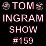 Tom Ingram Show #159