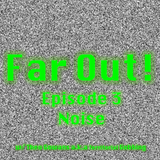 Far Out! ep. 3 Noise with Theo Gowans (a.k.a Territorial Gobbing)