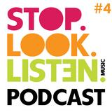 Stop.Look.Listen. Podcast #4