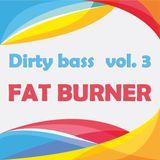 Dirty bass vol. 3 Fat Burner