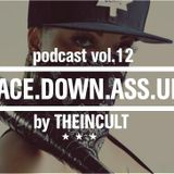 Face Down Ass Up Podcast Vol. 12 / by THEINCULT
