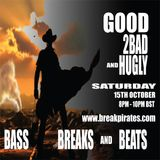 Good 2bad And Hugly Bass Breaks and Beats Radio Show Break Pirates