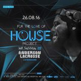 DJ Anderson Lacrosse - For The Love Of House Project (Mix Session #5) 26.08.2016