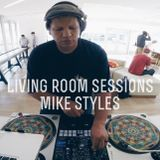 EP 026 - Mike Styles x Living Room Sessions