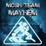 MOSH TEAM MAYHEM - ED#1 - 10.09.2015 BY TONY PETTRY