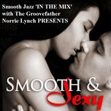 """SMOOTH JAZZ IN THE MIX WITH THE GROOVEFATHER NORRIE LYNCH PRESENTS - """"SMOOTH AND SEXY"""" 'IN THE MIX'"""