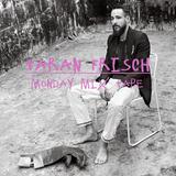 Taran Frisch Monday MÏX Tape