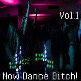 Now Dance Bitch Vol. #1