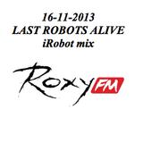 16-11-2013 iRobot mix @ Last Robots Alive @ Roxy FM