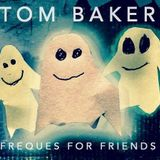 Tom Baker - Freques for Friends - Spring 2018