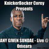 KnickerBocker Corey Presents ANY GIVEN SUNDAE - LIVE at OMEARA