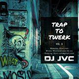 Trap to Twerk Vol. 6